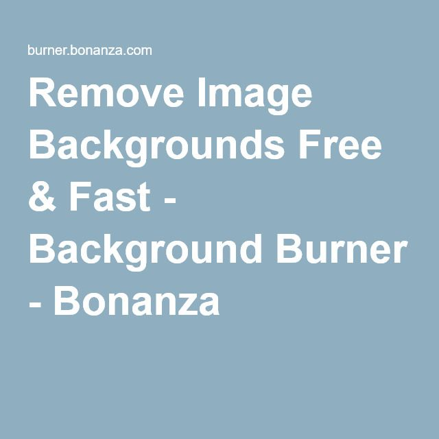 Remove Image Backgrounds Free Fast Background Burner Background Burner Backgrounds Free Background