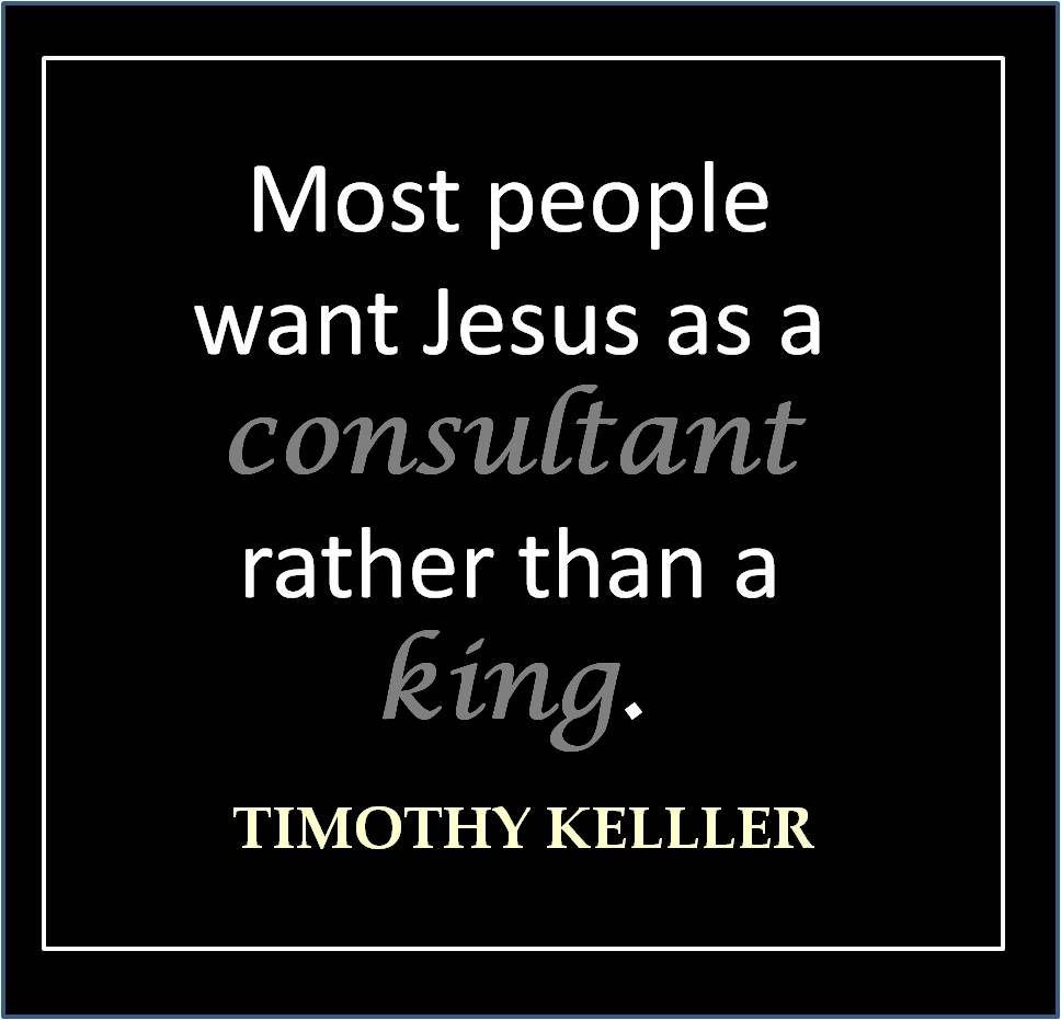 Timothy Keller Quotes Most People Want Jesus As A Consultant Rather Than A King