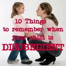 10 Things to Remember When Your Child is Disobedient