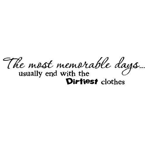 The most memorable days usually end up with the dirtiest clothes 7x36 vinyl lettering wall decal