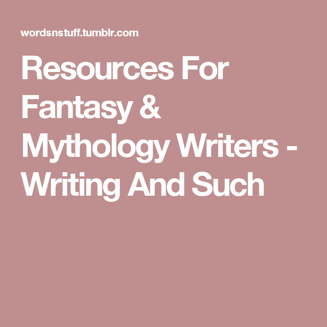 Resources For Fantasy & Mythology Writers - Writing And Such