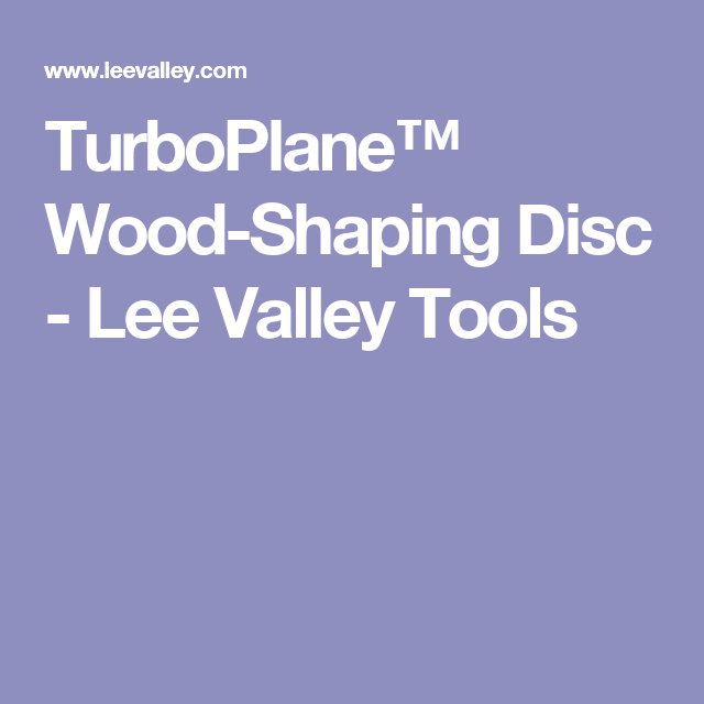 TurboPlane™ Wood-Shaping Disc - Lee Valley Tools