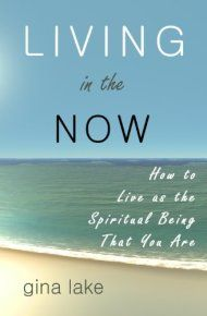 Living in the now how to live as the spiritual being that you are living in the now how to live as the spiritual being that you are by gina lake ebook deal fandeluxe Image collections