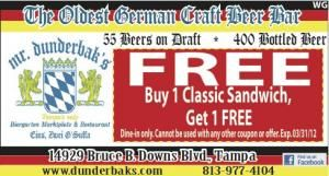 Looking for a great German restaurant in Tampa. Mr. Dunderback's in New Tampa has great food and beer. Here is a Buy 1 get 1 Free sandwich coupon.