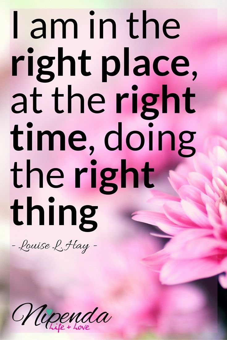 I Am In The Right Place At The Right Time Doing The Right Thing