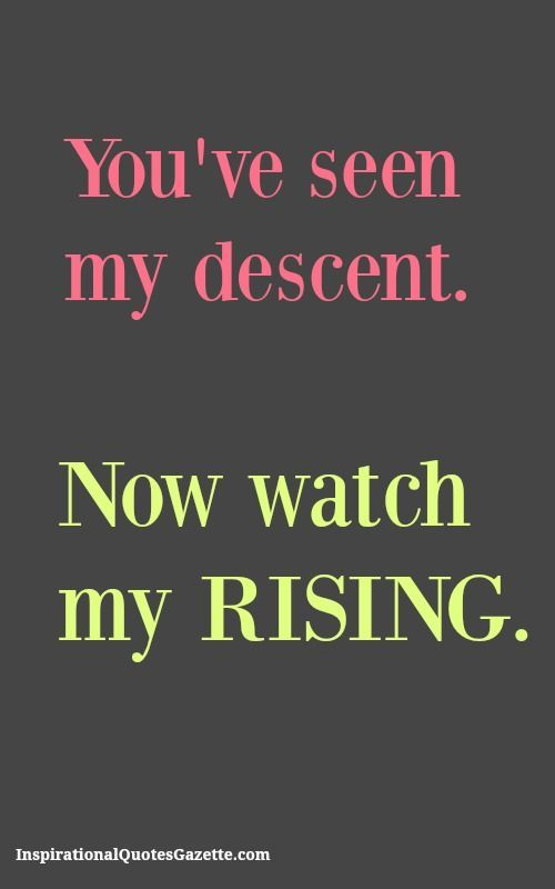 You've Seen My Descent Now Watch My Rising – Inspirational Quotes Gazette