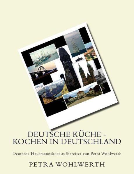 Deutsche Küche - kochen in Deutschland: Deutsche Hausmannskost aufbereitet von Petra Wohlwerth