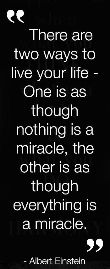 """""""Hay 2 maneras de vivir nuestra vida. Una como si nada fuera un milagro, la otra como si todo fuera un milagro."""" #Frases"""
