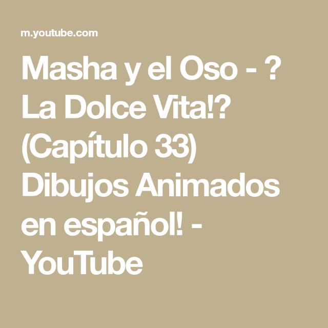 Masha Y El Oso La Dolce Vita Capítulo 33 Dibujos Animados En Español Youtube Dibujos Animados En Español Dolce Vita Masha Y El Oso