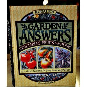 Rodale S Garden Answers Vegetables Fruits And Herbs At A Glance Solutions For Every Gardening Problem Hardcover Rodale Author Fruit Vegetables Herbs