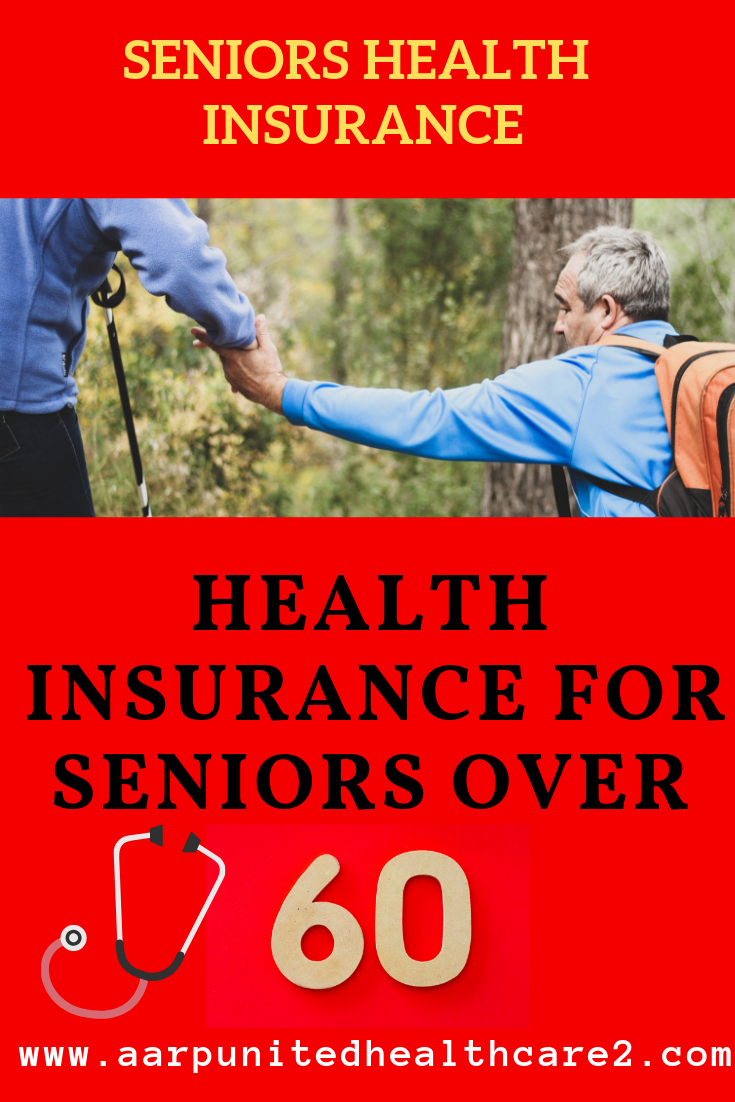 Health Insurance for Seniors over 60 This