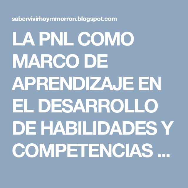 LA PNL COMO MARCO DE APRENDIZAJE EN EL DESARROLLO DE HABILIDADES Y ...