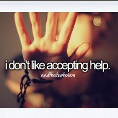 I don't like accepting help. it can be so hard sometimes #AndThatsWhoIAm