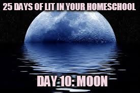 25 Days of Lit in Your Homeschool: Day 10 Moon