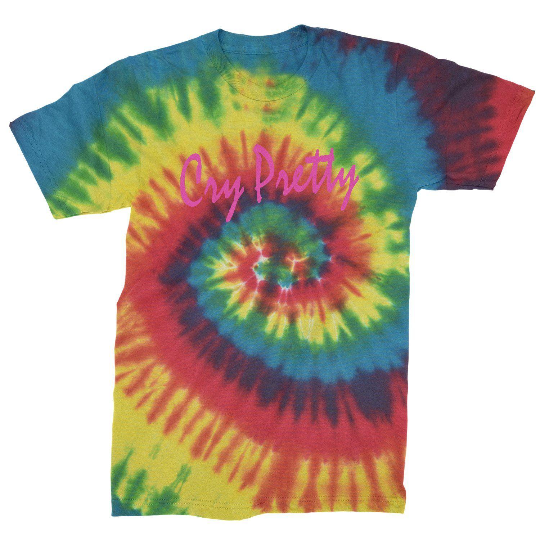 Cry Pretty Mens Tie Dye T Shirt Ties Mens Tie Dye T Shirts Dye T Shirt [ 1500 x 1500 Pixel ]
