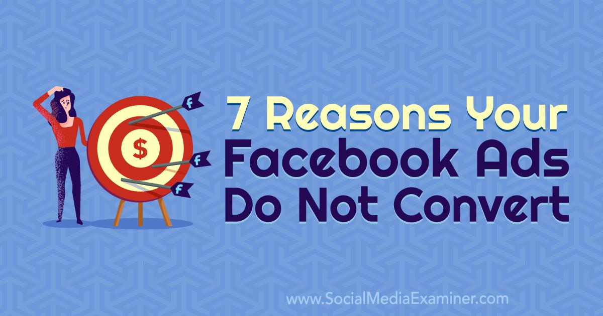 7 Reasons Your Facebook Ads Do Not Convert Social Media Tips