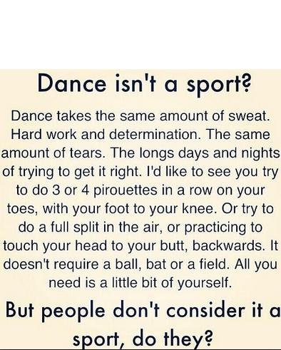 Dance Isn T A Sport Says Who Dance Motivation Dance Quotes Dance Memes