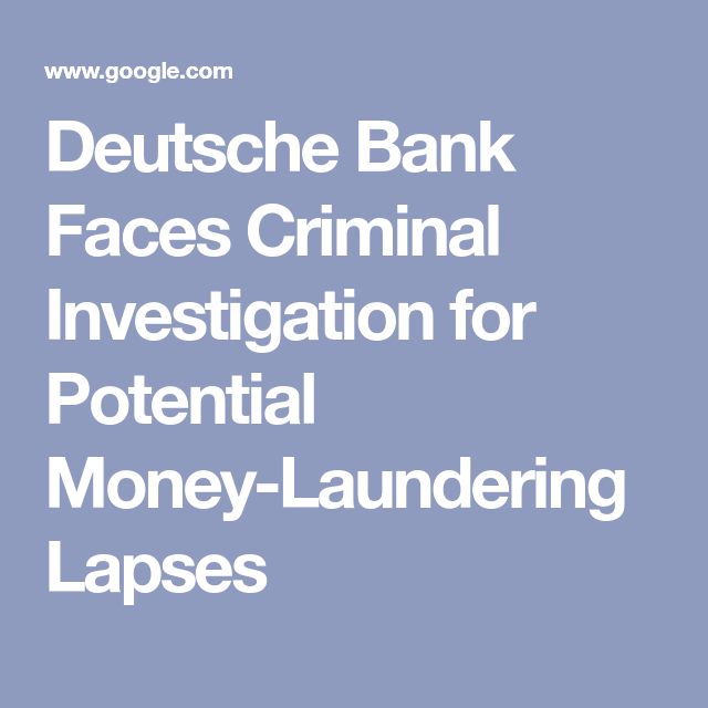 Deutsche Bank Faces Criminal Investigation For Potential Money Laundering Lapses Anti Money Laundering Law Money Laundering Financial Institutions