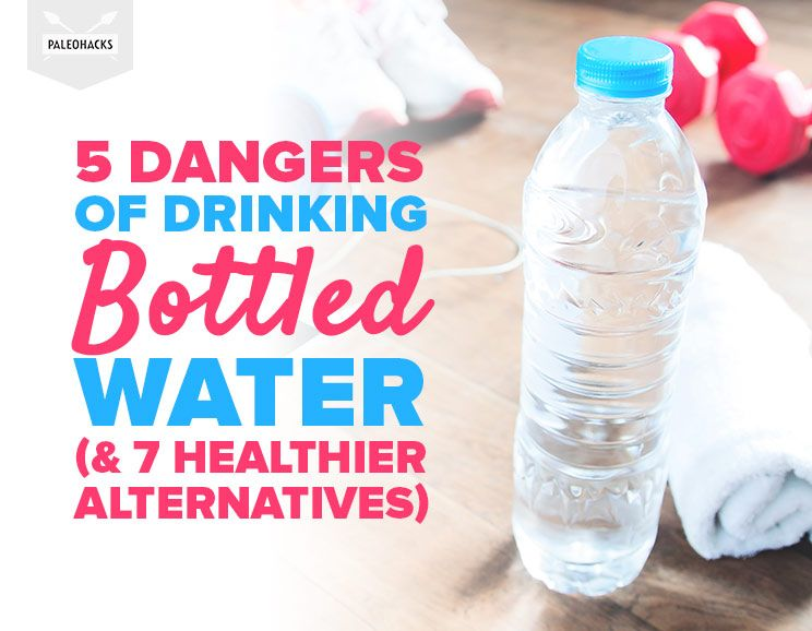 5 Dangers of Drinking Bottled Water (& 7 Healthier