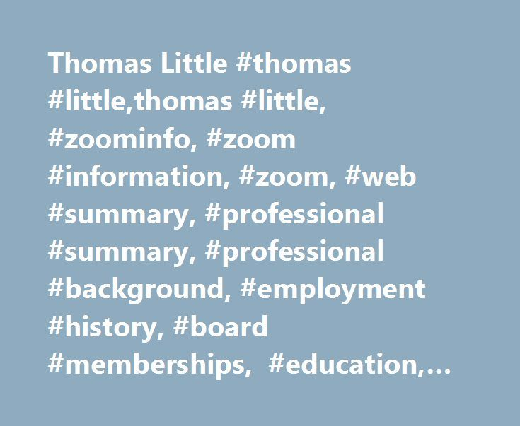 Thomas Little #thomas #little,thomas #little, #zoominfo, #zoom - professional summary