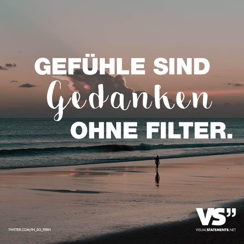 GEFÜHLE SIND GEDANKEN OHNE FILTER | Sprüche zitate, Zitate ...