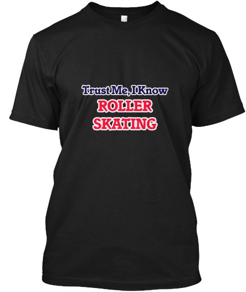 Trust Me, I Know Roller Skating Black T-Shirt Front - This is the perfect gift for someone who loves Roller Skating. Thank you for visiting my page (Related terms: I Love,Love Roller Skating,I Love Roller Skating,Roller Skating,Roller skating,Roller Skating  sport ...)