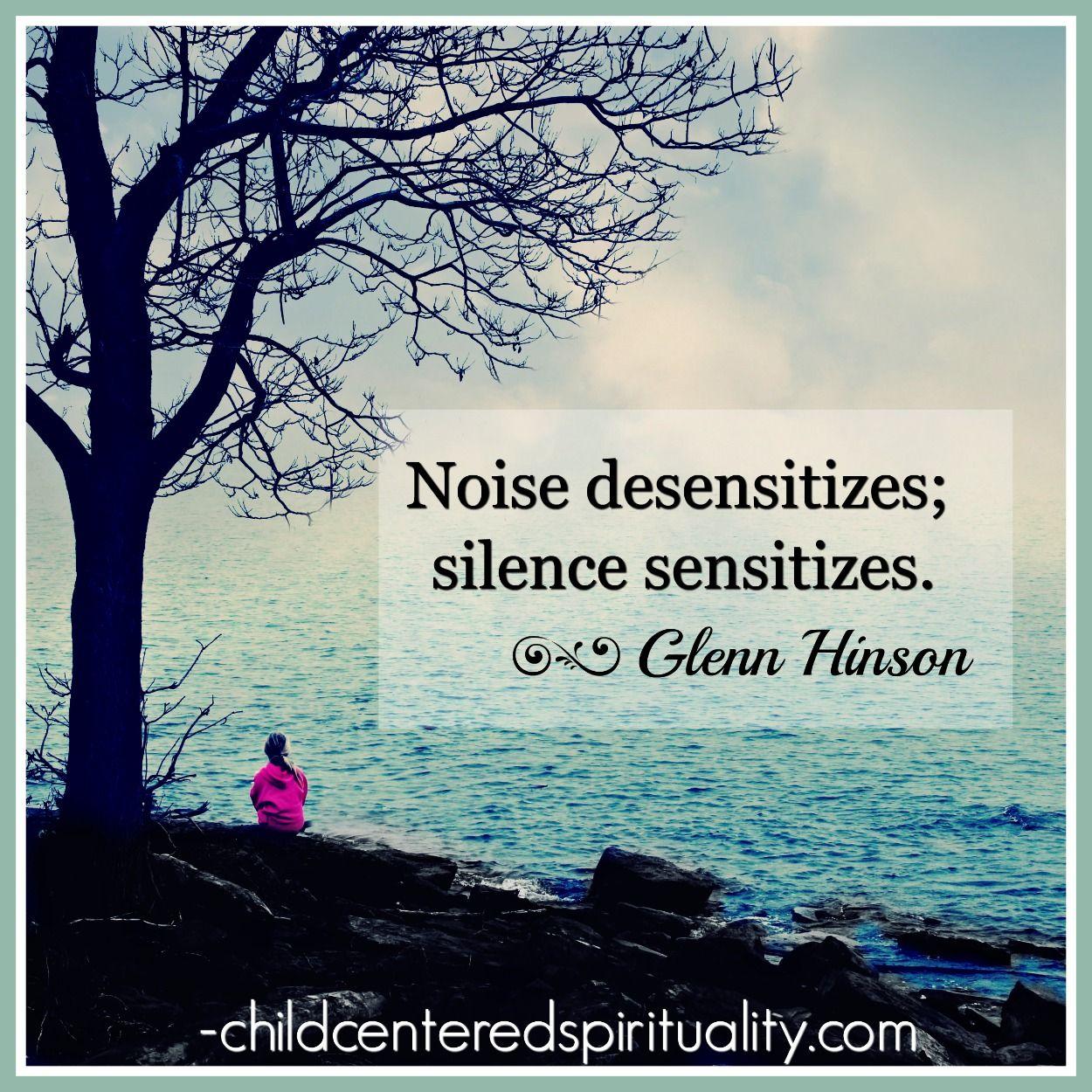 #Quote: Noise desensitizes; silence sensitizes.  --Glenn Hinson