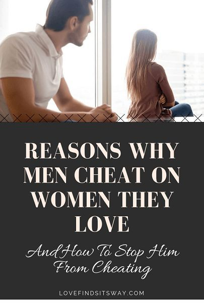 Reasons Why Men Cheat (And How To Stop Him From Doing ...
