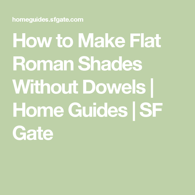 How To Make Flat Roman Shades Without Dowels In 2019 Window