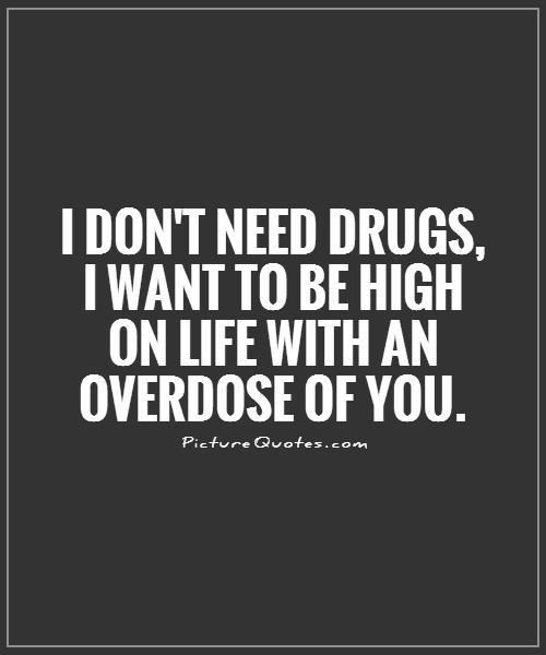 Quotes About Drugs Fascinating I Don't Need Drugs I Want To Be High On Life With An …  Life Is A . Design Ideas