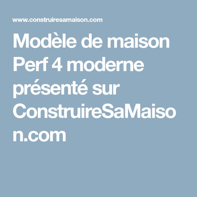 Modèle De Maison Perf 4 Moderne Présenté Sur ConstruireSaMaison.com