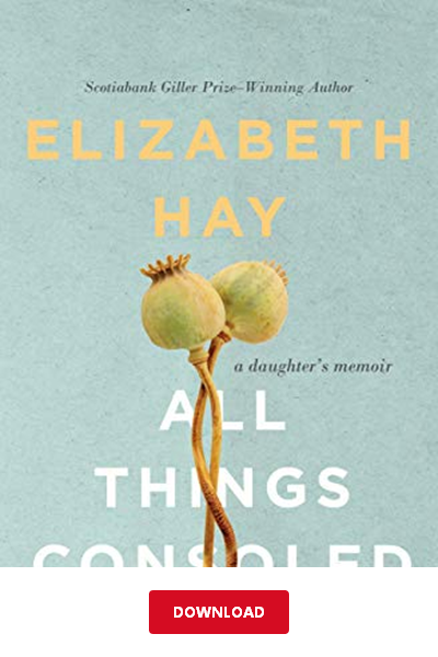Download All Things Consoled Pdf Elizabeth Hay A Daughter S Memoir Ebook Memoir Books Memoirs Good Books