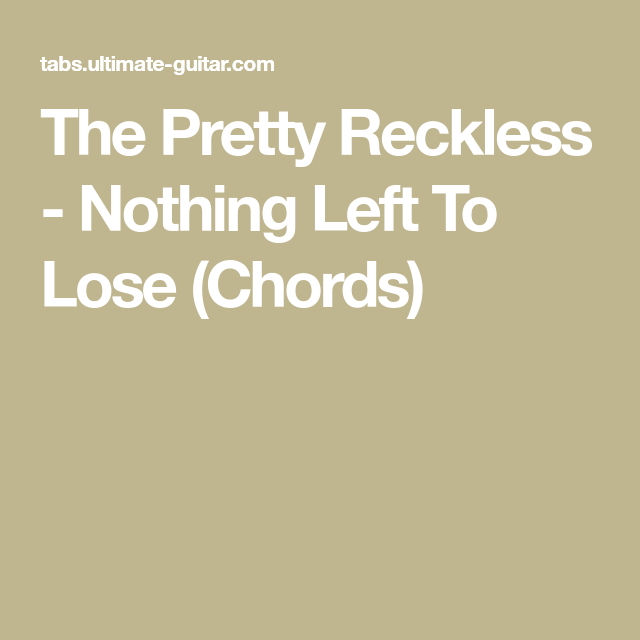 The Pretty Reckless - Nothing Left To Lose (Chords) | Chords ...