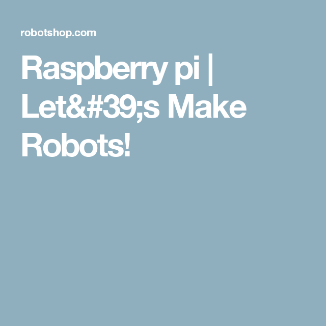 Raspberry pi | Let's Make Robots!