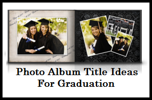Photo Album and Scrapbook Title Ideas : Graduation
