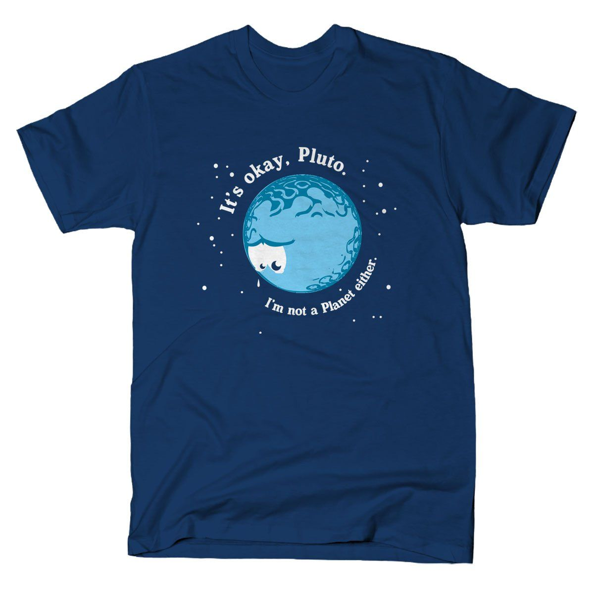 It's Okay Pluto, I'm Not A Planet Either T-Shirt | Mens ...