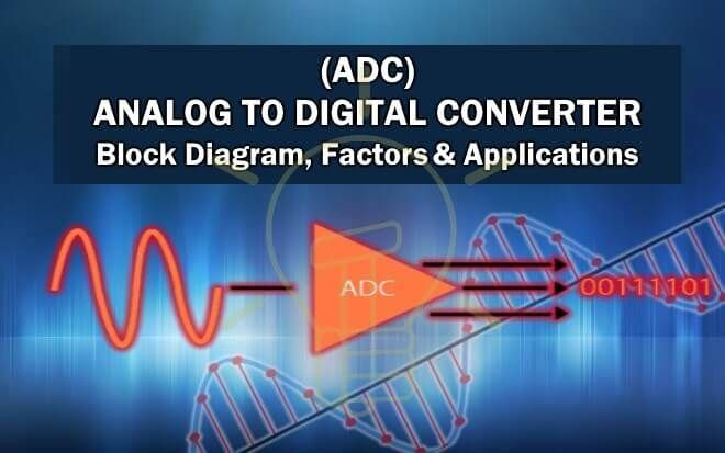 analog to digital converter (adc) - block diagram, factors & applications