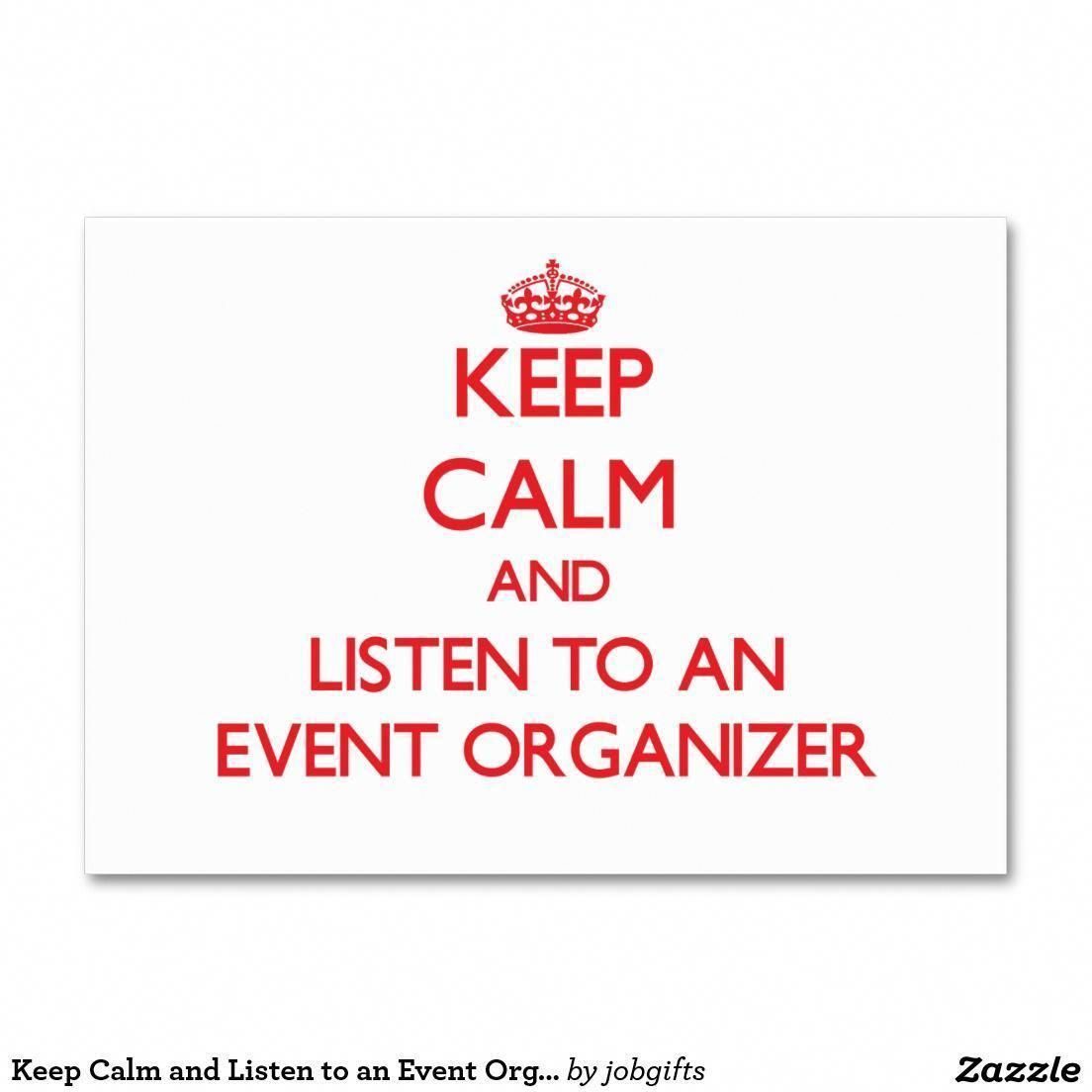 Keep Calm And Listen To An Event Organizer Large Business Cards
