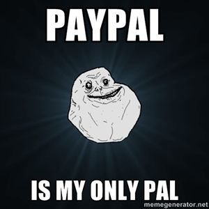 c142fcc77b6792196a098cd97288869a paypal is my only pal forever alone memes pinterest
