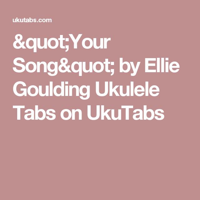 Your Song By Ellie Goulding Ukulele Tabs On Ukutabs Ukulele