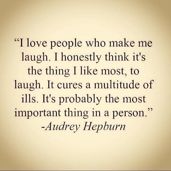 I love people who make me laugh ...