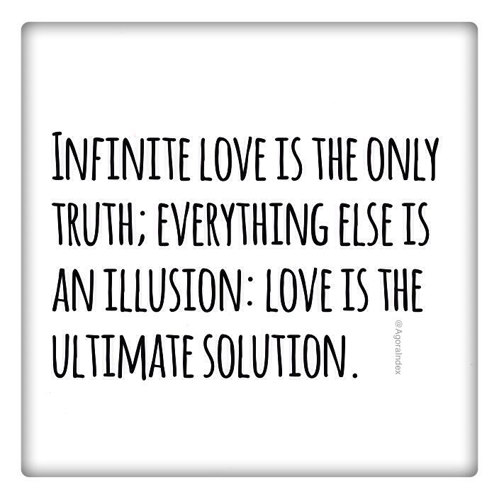 Infinite Love Is The Only Truth Everything Else Is An Illusion Love Is The Ultimate Solution Illusions Truth Self Help