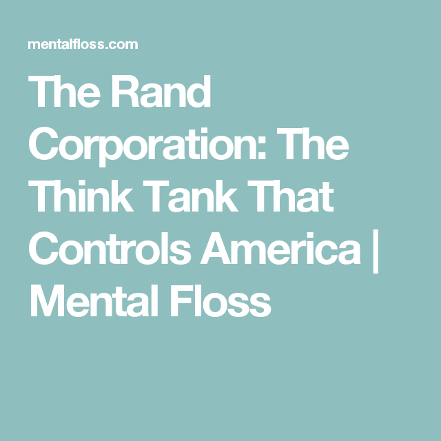 The Rand Corporation: The Think Tank That Controls America | Mental Floss