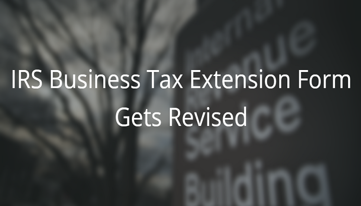 Irs Has Revised The Business Tax Extension Form  To Reflect