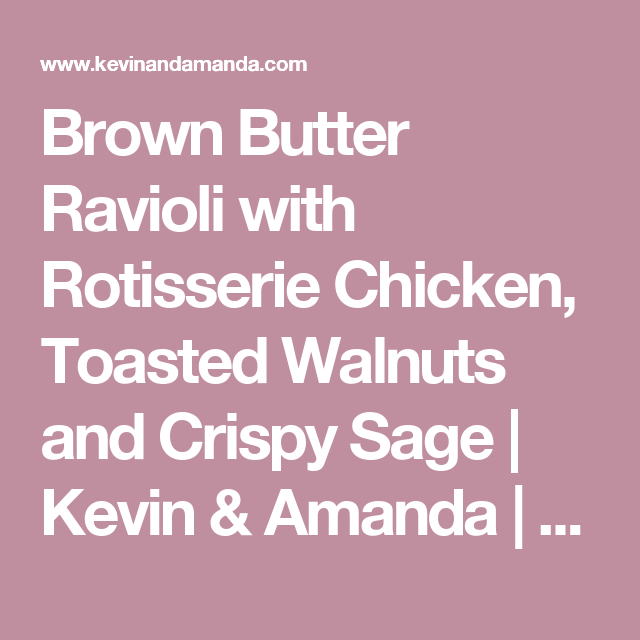 Brown Butter Ravioli with Rotisserie Chicken, Toasted Walnuts and Crispy Sage | Kevin & Amanda | Food & Travel Blog