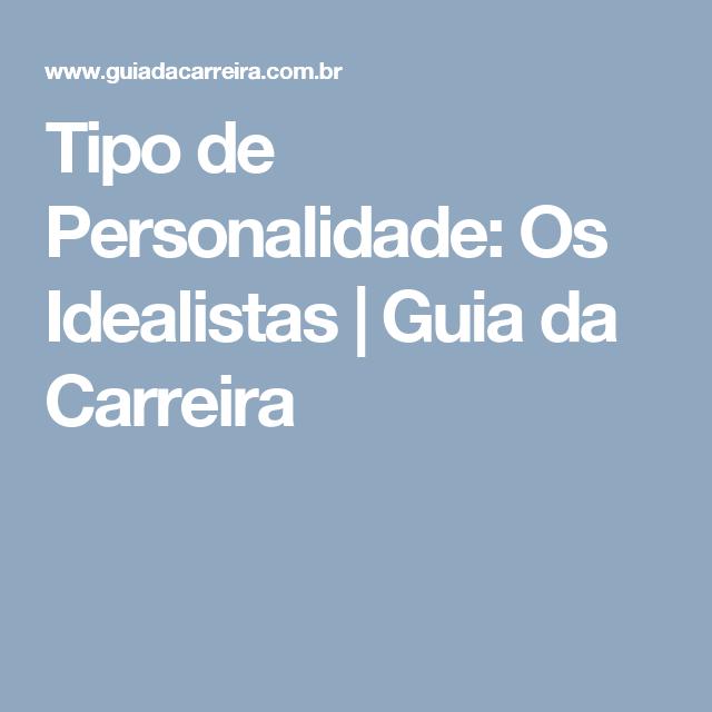 Tipo de Personalidade: Os Idealistas   Guia da Carreira
