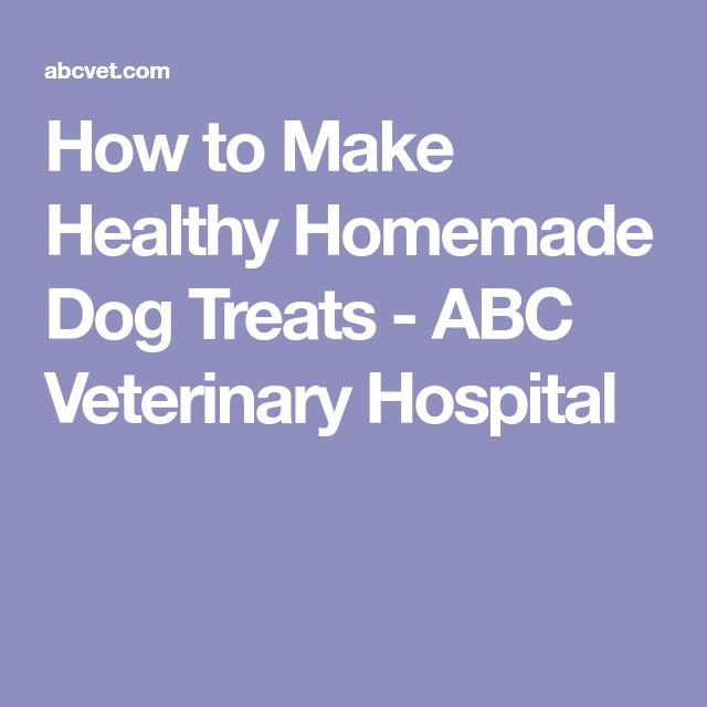 How To Make Healthy Homemade Dog Treats Abc Veterinary Hospital