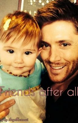 Friends after all - Dean Winchester x Reader | Winchesters | Jensen
