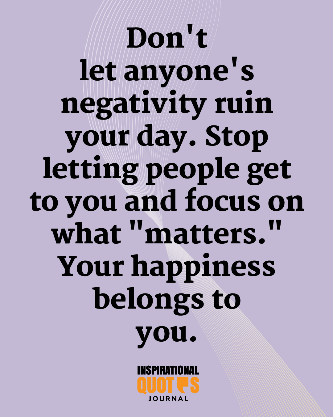Don't let anyone's negativity ruin your day. Stop letting people get to you  and focus … in 2020 | Money quotes motivational, Inspiring quotes about  life, Affirmation quotes