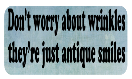 Don T Worry About Wrinkles They Re Just Antique Smiles Quotes For Mugs Thoughts Quotes Positive Words